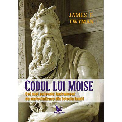 Codul lui Moise. Cel mai puternic instrument de materializare din istoria lumii