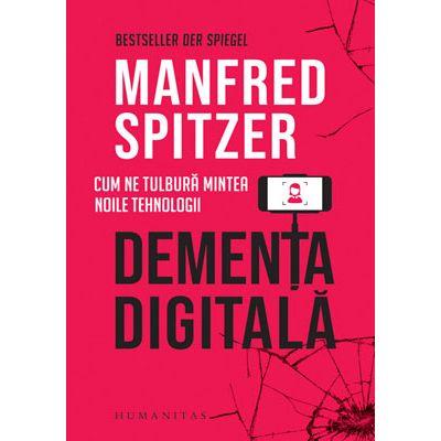 Demența digitală. Cum ne tulbură mintea noile tehnologii