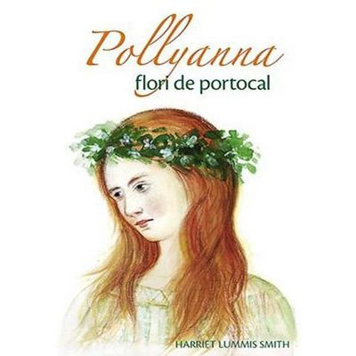 Pollyanna, flori de portocal - Harriet Lummis Smith