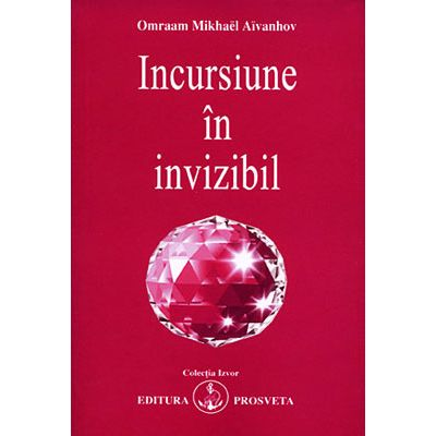 Incursiune în invizibil - Omraam Mikhael Aivanhov