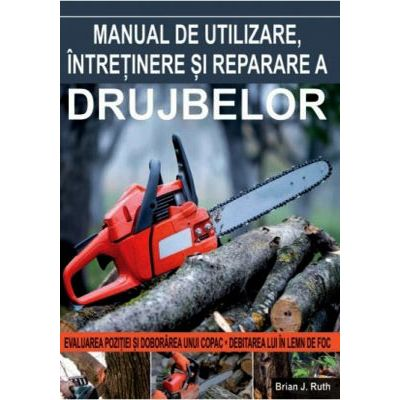 Manual de utilizare, întreținere și reparare a drujbelor
