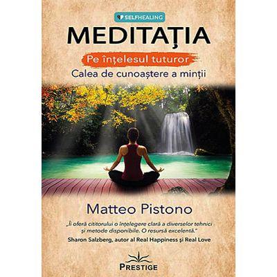 Meditaţia pe înţelesul tuturor. Calea de cunoaştere a minţii