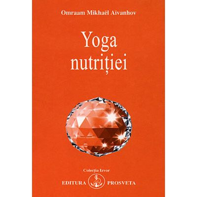 Yoga nutriţiei - Omraam Mikhael Aivanhov