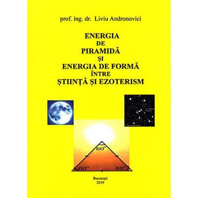 Energia de piramida si energia de forma intre stiinta si ezoterism