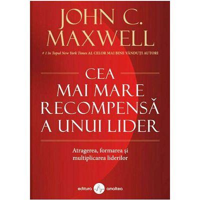Cea mai mare recompensa a unui lider - John C. Maxwell