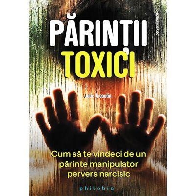 Părinții toxici. Cum să te vindeci de un părinte manipulator pervers narcisic