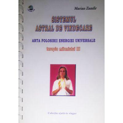 Sistemul astral de vindecare. Arta folosirii energiei universale + CD