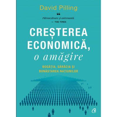 Creșterea economică, o amăgire. Bogăția, sărăcia și bunăstarea națiunilor