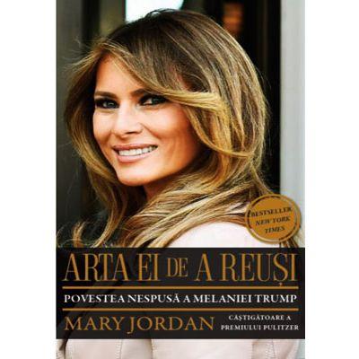 Arta ei de a reuși. Povestea nespusă a Melaniei Trump