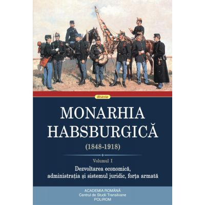 Monarhia Habsburgică (1848-1918). Volumul 1
