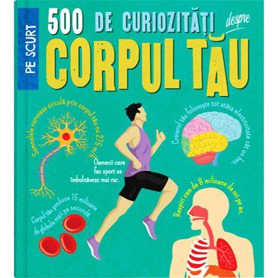 500 de curiozitati despre corpul tau