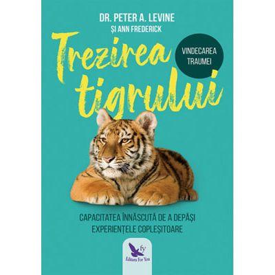 Trezirea tigrului. Capacitatea înnăscută de a depăși experiențele copleșitoare