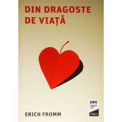 Din dragoste de viata - Erich Fromm
