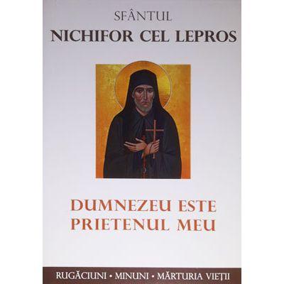 Dumnezeu este prietenul meu - Sfantul Nichifor cel Lepros