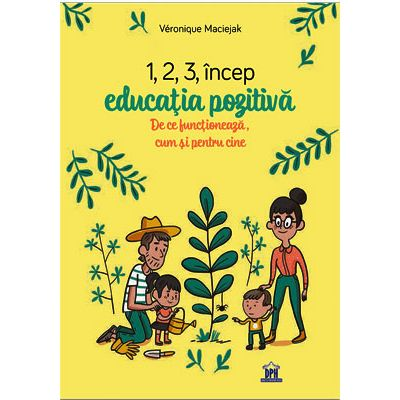 1, 2, 3 Incep educatia pozitiva. De ce functioneaza, cum si pentru cine