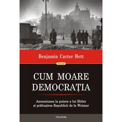 Cum moare democrația. Ascensiunea la putere a lui Hitler și prăbușirea Republicii de la Weimar