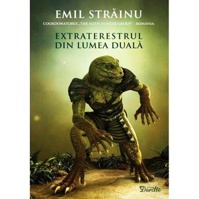 Extraterestrul din lumea duala - Emil Strainu