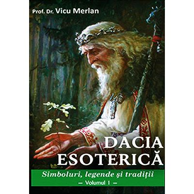 Dacia esoterică. Simboluri, legende și tradiții (Vol. 1 + Vol. 2)
