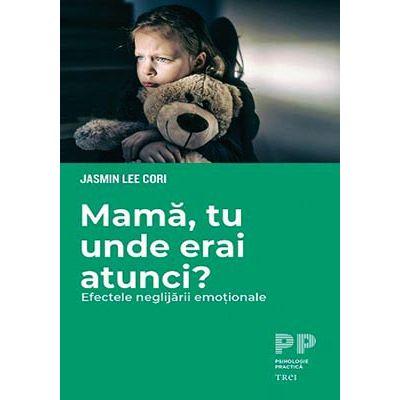 Mamă, tu unde erai atunci? Efectele neglijării emoționale