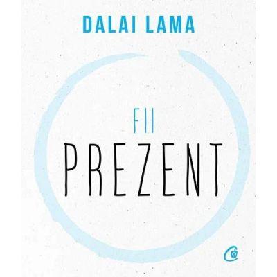 Fii prezent - Dalai Lama