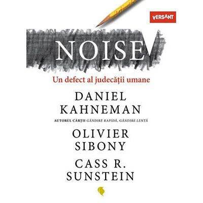 Noise. Un defect al judecatii umane