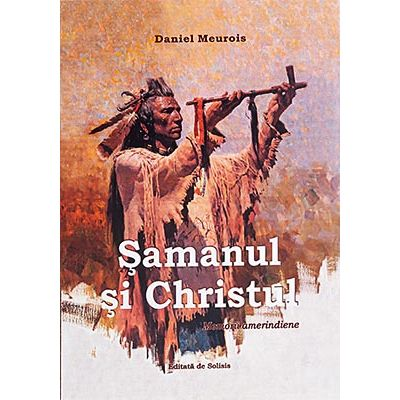 Șamanul și Christul. Memorii amerindiene