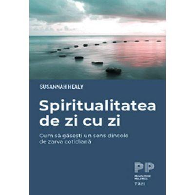 Spiritualitatea de zi cu zi. Cum să găsești un sens dincolo de zarva cotidiană