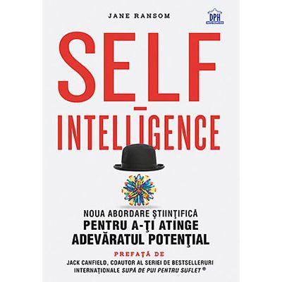 Self-Intelligence. Noua abordare ştiinţifică pentru a-ţi atinge adevăratul potenţial